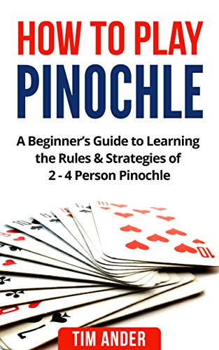 How to Play Pinochle: A Beginner's Guide to Learning the Rules & Strategies of 2 - 4 Person Pinochle (English Edition)