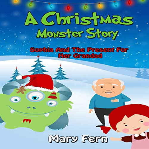 A Christmas Monster Story: Sophia and the Present for Her Grandad audiobook cover art