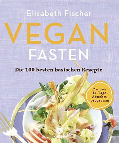 Vegan Fasten - Die 100 besten basischen Rezepte: Mit 14-Tage-Abnehmprogramm