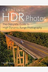 Creating HDR Photos: The Complete Guide to High Dynamic Range Photography Kindle Edition