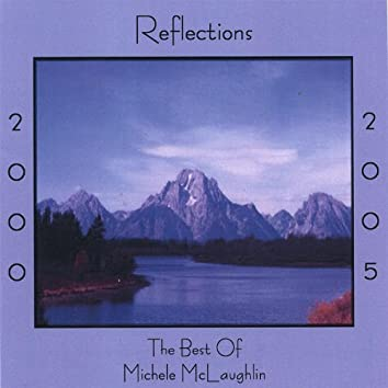 Reflections 2000-2005, The Best Of Michele McLaughlin