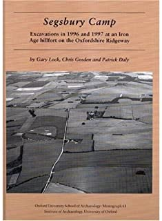 Segsbury Camp: Excavations in 1996 and 1997 at an Iron Age Hillfort on the Oxfordshire Ridgeway (Oxford University School of Archaeology Monograph) (Hardback) - Common