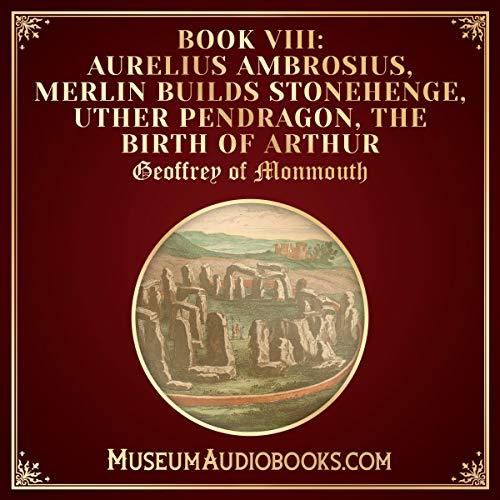 Aurelius Ambrosius, Merlin Builds Stonehenge, Uther Pendragon, the Birth of Arthur cover art