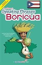 Speaking Phrases Boricua: A Collection of Wisdom snd Sayings From Puerto Rico (Dichos y Refranes de Puerto Rico)