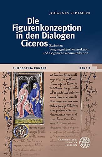 Die Figurenkonzeption in Den Dialogen Ciceros: Zwischen Vergangenheitskonstruktion Und Gegenwartskom
