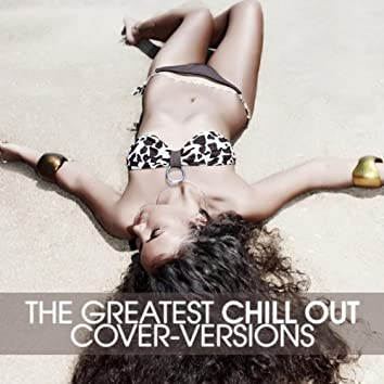 The Greatest Chill Out (Cover - Versions)