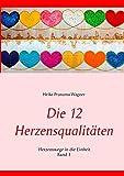 Die 12 Herzensqualitäten: Herzenswege in die Einheit Band 1 (Herzenswege in die Einheit (1))