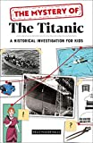 The Mystery of the Titanic: A Historical Investigation for Kids (English Edition)