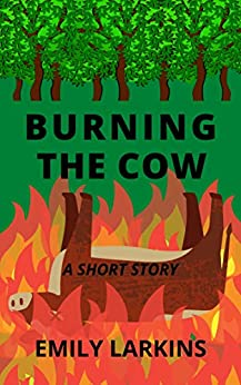 Burning the Cow: a short story by [Emily Larkins]