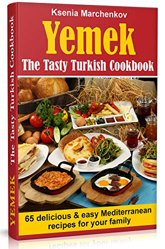 Yemek. The Tasty Turkish Cookbook: 65 Delicious and Easy