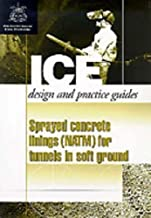 Sprayed concrete linings (NATM) for tunnels in soft ground (ICE design and practice guide)