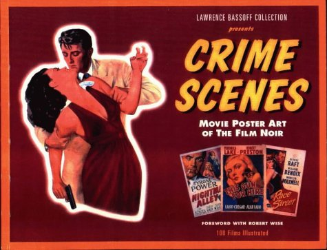 Crime Scenes: Movie Poster Art of the Film Noir - the Classic Period - 1941-1959