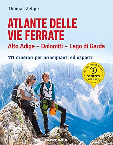 Atlante delle vie ferrate. Alto Adige, Dolomiti, Lago di Garda. 111 itinerari per principianti ed esperti