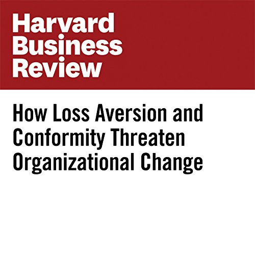 How Loss Aversion and Conformity Threaten Organizational Change audiobook cover art
