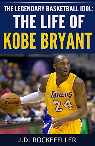 The Life of Kobe Bryant: The Legendary Basketball Idol (J.D. Rockefeller's Book Club) (English Edition)