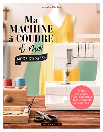 Ma machine à coudre et moi : mode demploi (Couture)