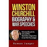 Winston Churchill Biography & War Speeches: Winston Churchill's Life and War World War 2 Speeches Under the Microscope (English Edition)