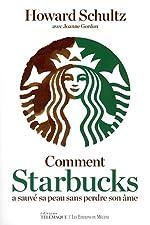 Comment Starbucks a sauvé sa peau sans perdre son âme de Howard L. Schultz