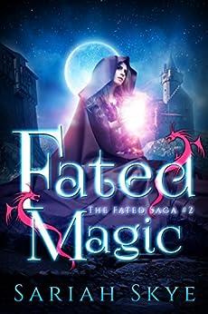 Fated Magic (The Fated Saga Book 2) by [Sariah Skye]