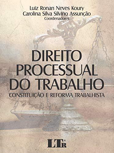 DIREITO PROCESSUAL DO TRABALHO: CONSTITUIÇÃO E REFORMA TRABALHISTA