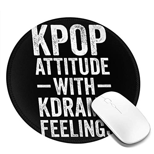 Round Mouse Pad K-Pop Attitude with K-Drama Feelings Non-Slip Rubber Gaming Mouse Pad, Good Gift for Office Work and Home Computer Accessories
