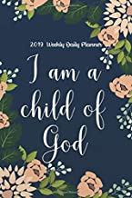 2019 Weekly Daily Planner: I am a Child of God: Christian Floral Pattern 2019 Weekly Monthly Planner 6