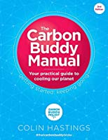 The Carbon Buddy Manual: Your Practical Guide to Cooling Our Planet