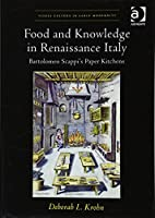 Food and Knowledge in Renaissance Italy: Bartolomeo Scappi's Paper Kitchens (Visual Culture in Early Modernity)
