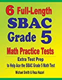6 Full-Length SBAC Grade 5 Math Practice Tests: Extra Test Prep to Help Ace the SBAC Grade 5 Math Test