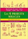 Les 6 produits miracles, sains, efficaces et pas chers - Bicarbonate de soude, citron, vinaigre, argile, miel, sel