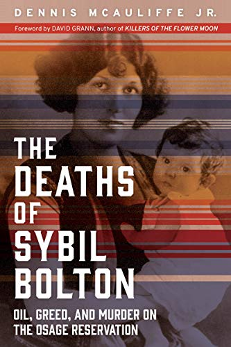 The Deaths of Sybil Bolton: Oil, Greed, and Murder on the Osage Reservation (English Edition)