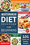 Mediterranean Diet Cookbook For Beginners: 101 Quick and Healthy Recipes with Easy-to-Find Ingredients to Enjoy The Mediterranean Lifestyle (21-Day Meal Plan to Weight Loss) (The Mediterranean Method)