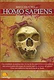 Breve historia del Homo Sapiens: Una detallada reconstrucción a la luz de los conocimientos científicos más actualizados del origen de nuestra ... que sobrevive hoy en la faz de la Tierra.
