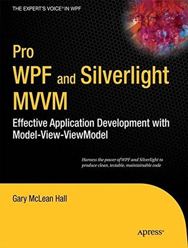 Pro WPF and Silverlight MVVM: Effective Application Development with Model-View-ViewModel (Expert's Voice in WPF) by Gary Hall(2010-12-27)