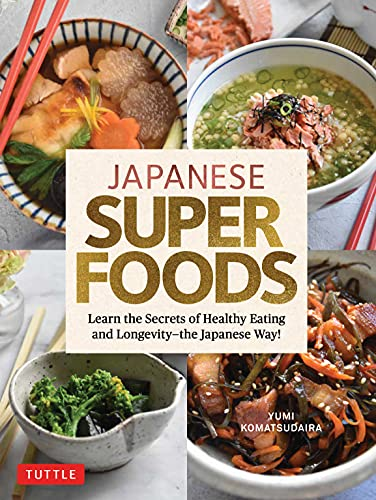 Japanese Superfoods: Learn the Secrets of Healthy Eating and Longevity - the Japanese Way!