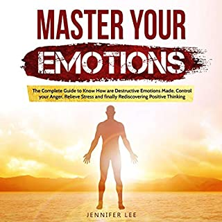 Master Your Emotions: The Complete Guide to Know How Are Destructive Emotions Made, Control Your Anger, Relieve Stress and Finally Rediscovering Positive Thinking audiobook cover art