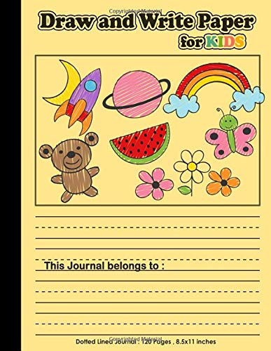 Draw and Write Paper for Kids: Blank Dotted Lined Notebooks : Make a story writing , Handwriting practice for homeschooling , school supplies , ... cover (Draw and Write Paper Journal for Kids)