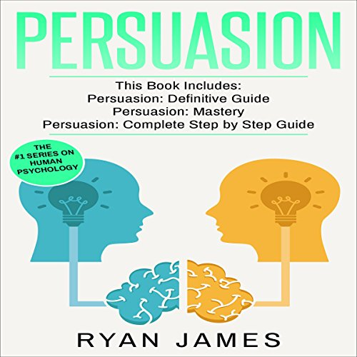 Persuasion: 3 Manuscripts - Persuasion Definitive Guide, Persuasion Mastery, Persuasion Complete Step by Step Guide audiobook cover art