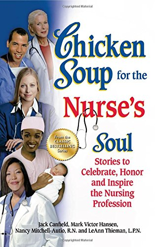 Chicken Soup for the Nurse's Soul: Stories to Celebrate, Honor and Inspire the Nursing Profession...
