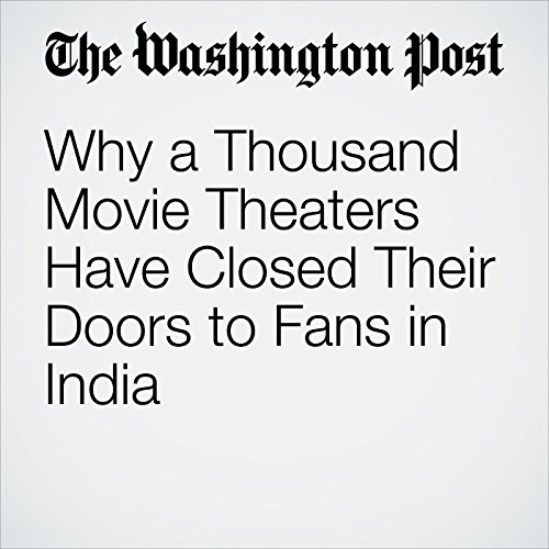 Why a Thousand Movie Theaters Have Closed Their Doors to Fans in India copertina
