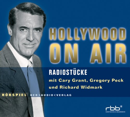 Hollywood on Air: Radiostücke mit Cary Grant, Gregory Peck und Richard Widmark. Hörspiel