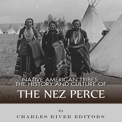 Native American Tribes: The History and Culture of the Nez Percé audiobook cover art