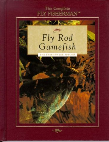 Fly Rod Gamefish: The Freshwater Species (The Complete Fly Fisherman)