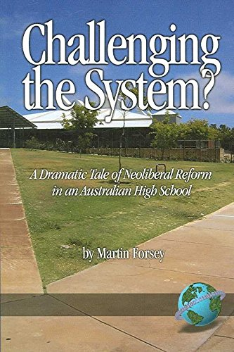 [(Challenging the System? : A Dramatic Tale of Neoliberal Reform in an Australian High School)] [By (author) Martin Forsey] published on (April, 2007)