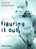 Figuring It Out: What Are We? Where Do We Come From? the Parallel Visions of Artists and Archaeologists