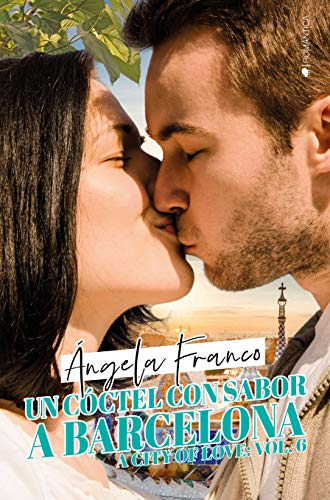 Un cóctel con sabor a Barcelona (A city of love nº 6)