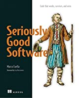 Seriously Good Software: Code that works, survives, and wins