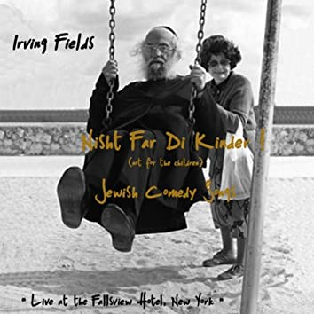 Nisht Far Di Kinder! (Not For The Children!) - Jewish Comedy Songs! Live At The Fallsview Hotel, New York