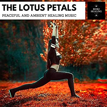 The Lotus Petals - Peaceful And Ambient Healing Music