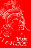 Triadic Mysticism: The Mystical Theology of the Saivism of Kashmir